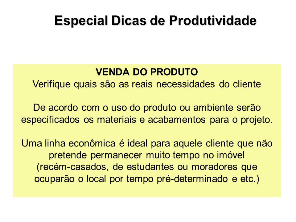 VENDA DO PRODUTO Verifique quais são as reais necessidades do cliente De acordo com o uso do produto ou ambiente serão especificados os materiais e ac