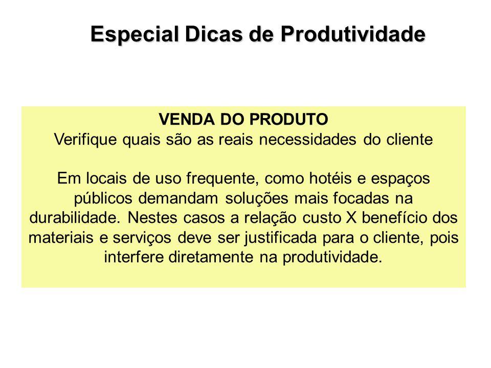 VENDA DO PRODUTO Verifique quais são as reais necessidades do cliente Em locais de uso frequente, como hotéis e espaços públicos demandam soluções mai