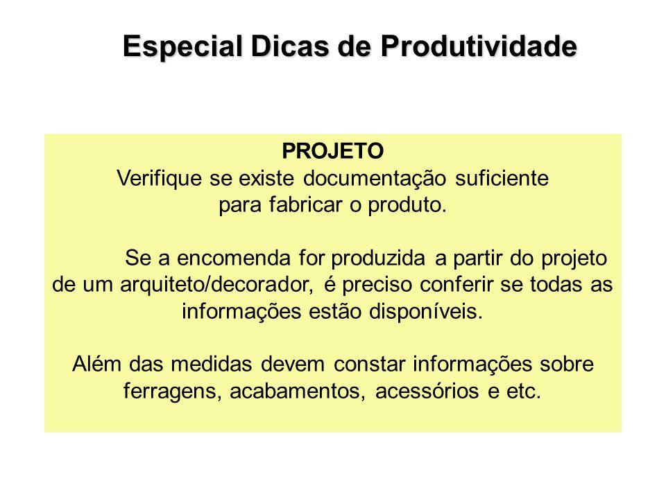 PROJETO Verifique se existe documentação suficiente para fabricar o produto. Se a encomenda for produzida a partir do projeto de um arquiteto/decorado