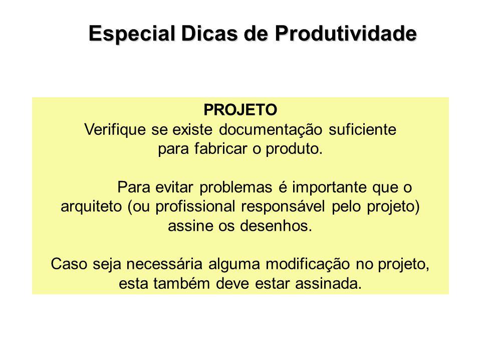 PROJETO Verifique se existe documentação suficiente para fabricar o produto. Para evitar problemas é importante que o arquiteto (ou profissional respo
