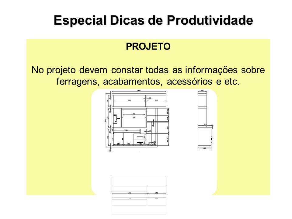 PROJETO No projeto devem constar todas as informações sobre ferragens, acabamentos, acessórios e etc. Especial Dicas de Produtividade