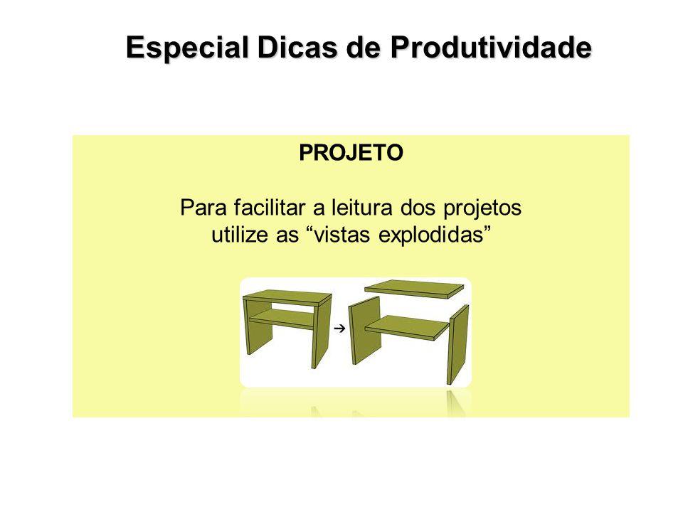 """PROJETO Para facilitar a leitura dos projetos utilize as """"vistas explodidas"""" Especial Dicas de Produtividade"""
