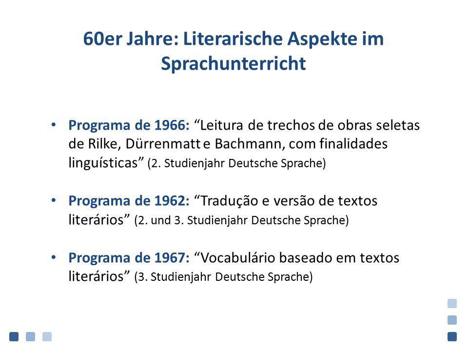 "60er Jahre: Literarische Aspekte im Sprachunterricht Programa de 1966: ""Leitura de trechos de obras seletas de Rilke, Dürrenmatt e Bachmann, com final"