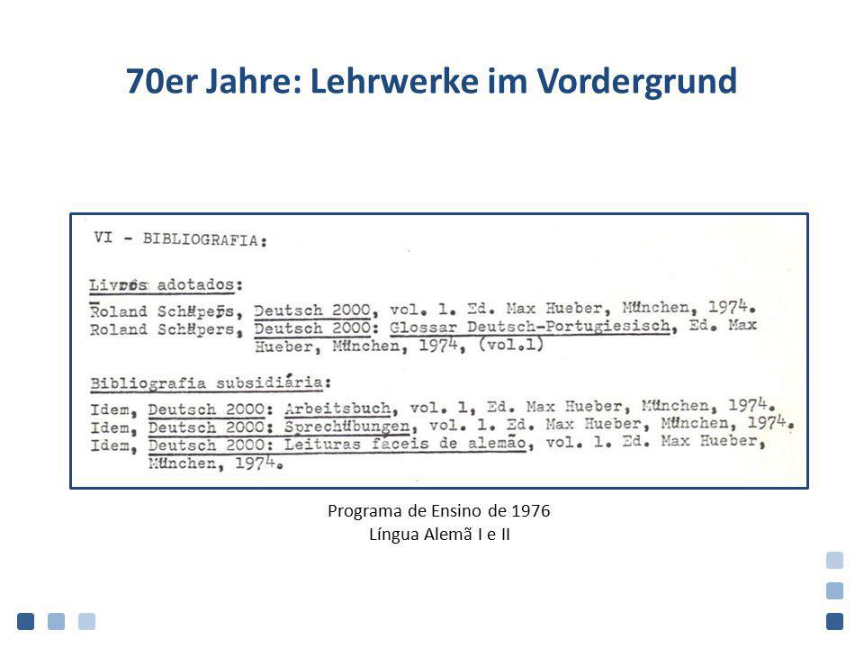 70er Jahre: Lehrwerke im Vordergrund Programa de Ensino de 1976 Língua Alemã I e II
