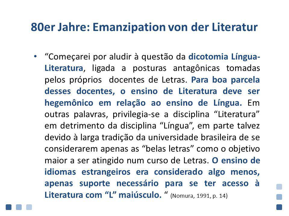"""80er Jahre: Emanzipation von der Literatur """"Começarei por aludir à questão da dicotomia Língua- Literatura, ligada a posturas antagônicas tomadas pelo"""