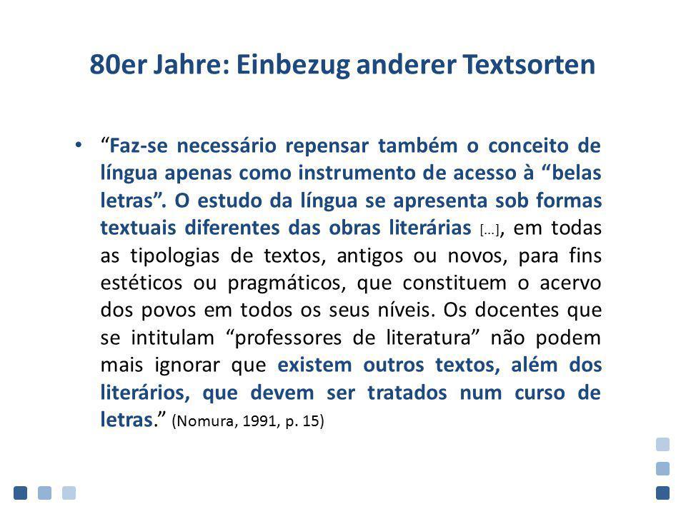 """80er Jahre: Einbezug anderer Textsorten """"Faz-se necessário repensar também o conceito de língua apenas como instrumento de acesso à """"belas letras"""". O"""