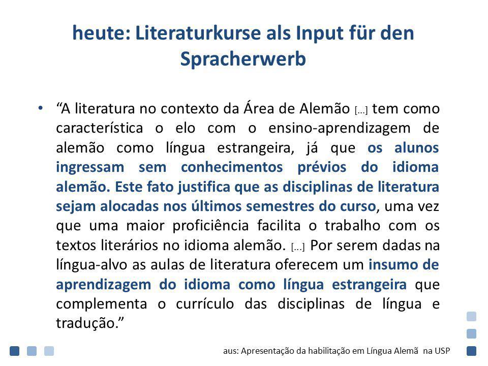 """heute: Literaturkurse als Input für den Spracherwerb """"A literatura no contexto da Área de Alemão [...] tem como característica o elo com o ensino-apre"""