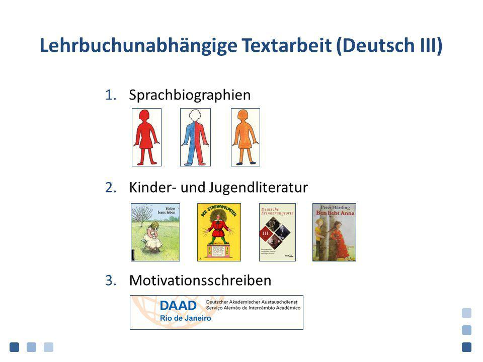 Lehrbuchunabhängige Textarbeit (Deutsch III) 1.Sprachbiographien 2.Kinder- und Jugendliteratur 3.Motivationsschreiben