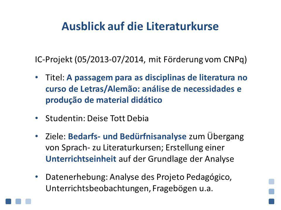 Ausblick auf die Literaturkurse IC-Projekt (05/2013-07/2014, mit Förderung vom CNPq) Titel: A passagem para as disciplinas de literatura no curso de L