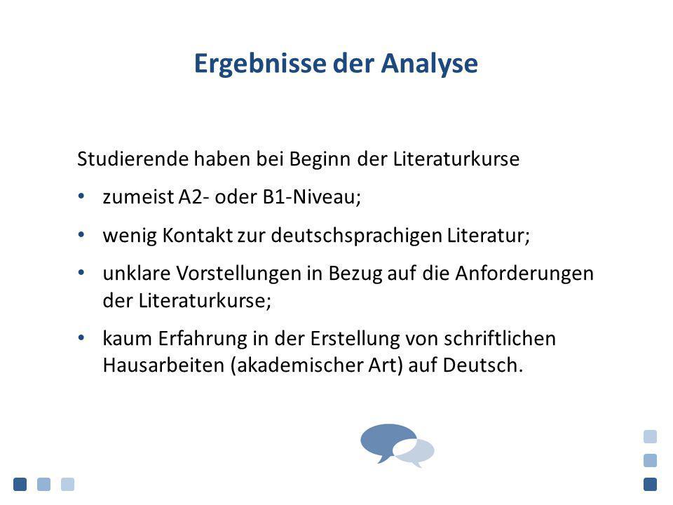 Ergebnisse der Analyse Studierende haben bei Beginn der Literaturkurse zumeist A2- oder B1-Niveau; wenig Kontakt zur deutschsprachigen Literatur; unkl