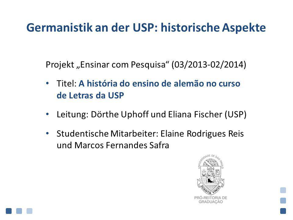 """Germanistik an der USP: historische Aspekte Projekt """"Ensinar com Pesquisa"""" (03/2013-02/2014) Titel: A história do ensino de alemão no curso de Letras"""