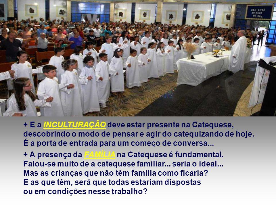 + Daí a importância da FORMAÇÃO dos catequistas. Precisa atenção maior na formação de catequistas, tanto da paróquia em oferecer meios atualizados e l