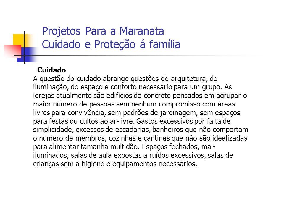 Projetos Para a Maranata Cuidado e Proteção á família Cuidado A questão do cuidado abrange questões de arquitetura, de iluminação, do espaço e confort
