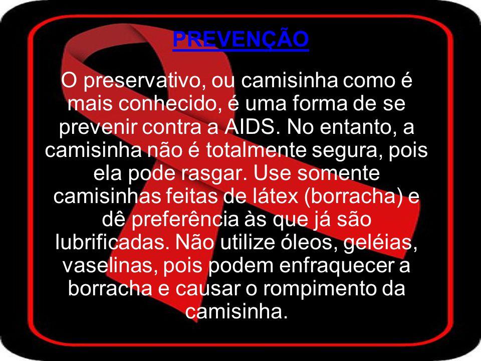 PREVENÇÃO O preservativo, ou camisinha como é mais conhecido, é uma forma de se prevenir contra a AIDS.