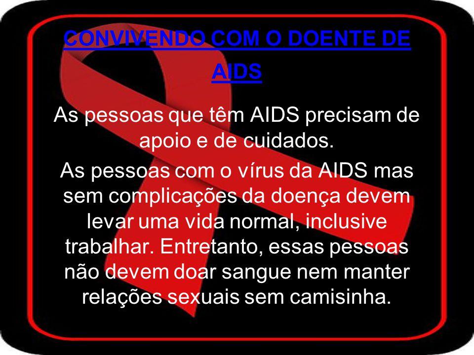 CONVIVENDO COM O DOENTE DE AIDS As pessoas que têm AIDS precisam de apoio e de cuidados.