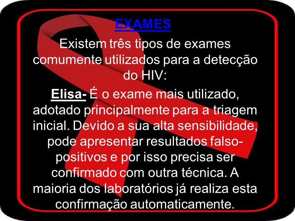 EXAMES Existem três tipos de exames comumente utilizados para a detecção do HIV: Elisa- É o exame mais utilizado, adotado principalmente para a triagem inicial.