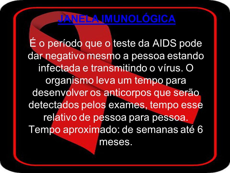 DIAGNÓSTICO A única forma de sabermos se estamos ou não com o vírus da AIDS é por meio do teste anti- HIV.