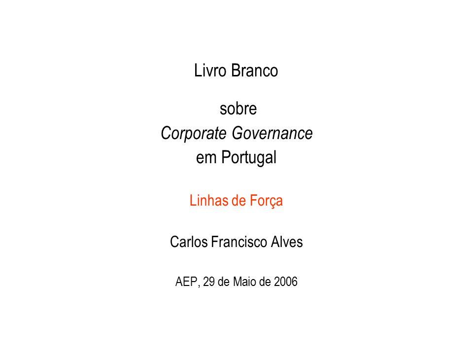 Livro Branco sobre Corporate Governance em Portugal Linhas de Força Carlos Francisco Alves AEP, 29 de Maio de 2006