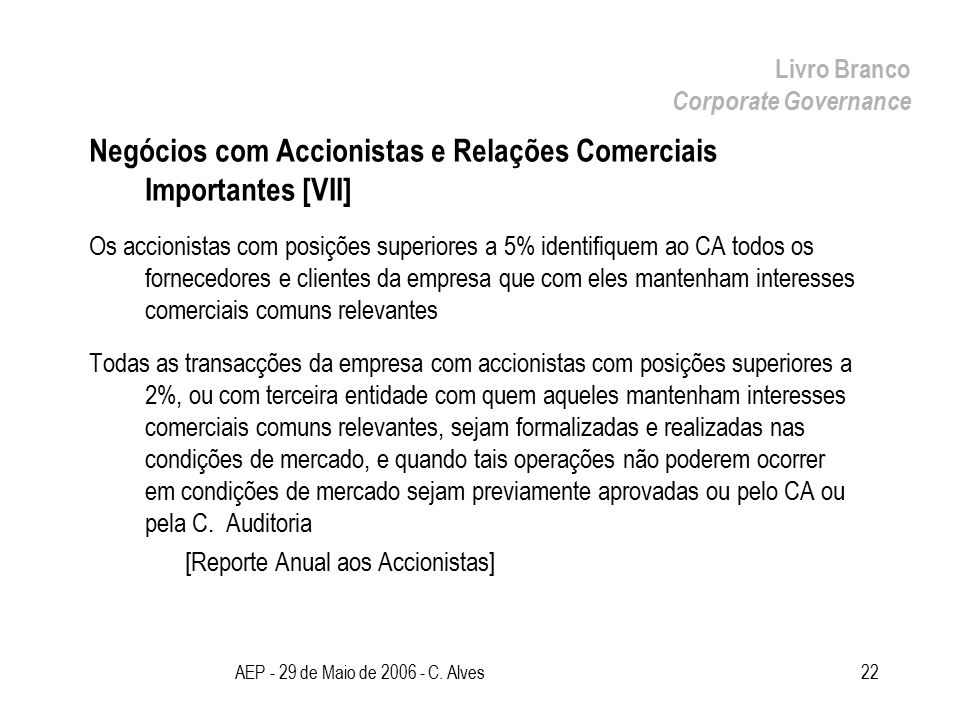 AEP - 29 de Maio de 2006 - C. Alves22 Negócios com Accionistas e Relações Comerciais Importantes [VII] Os accionistas com posições superiores a 5% ide