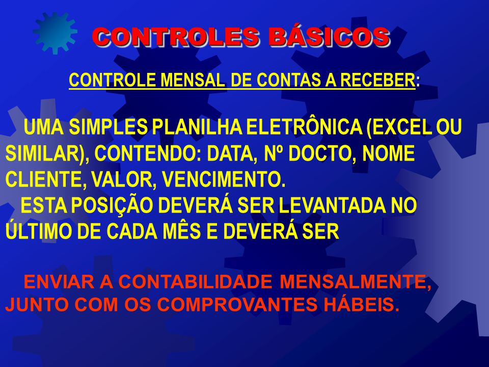 : CONTROLE MENSAL DE CONTAS A RECEBER: UMA SIMPLES PLANILHA ELETRÔNICA (EXCEL OU SIMILAR), CONTENDO: DATA, Nº DOCTO, NOME CLIENTE, VALOR, VENCIMENTO.
