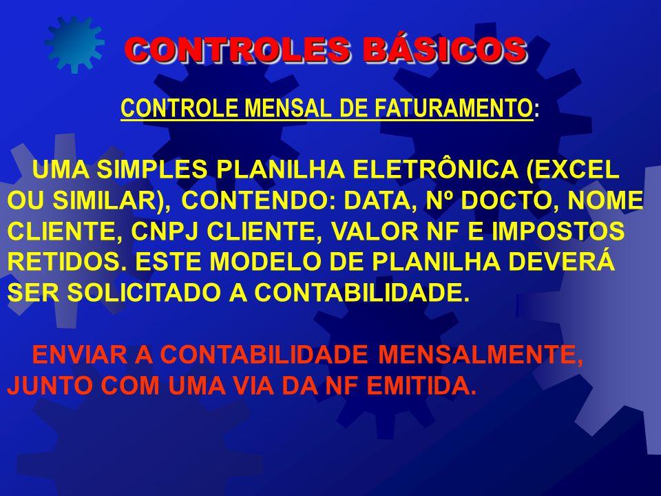 CONTROLES BÁSICOS : CONTROLE MENSAL DE FATURAMENTO: UMA SIMPLES PLANILHA ELETRÔNICA (EXCEL OU SIMILAR), CONTENDO: DATA, Nº DOCTO, NOME CLIENTE, CNPJ CLIENTE, VALOR NF E IMPOSTOS RETIDOS.