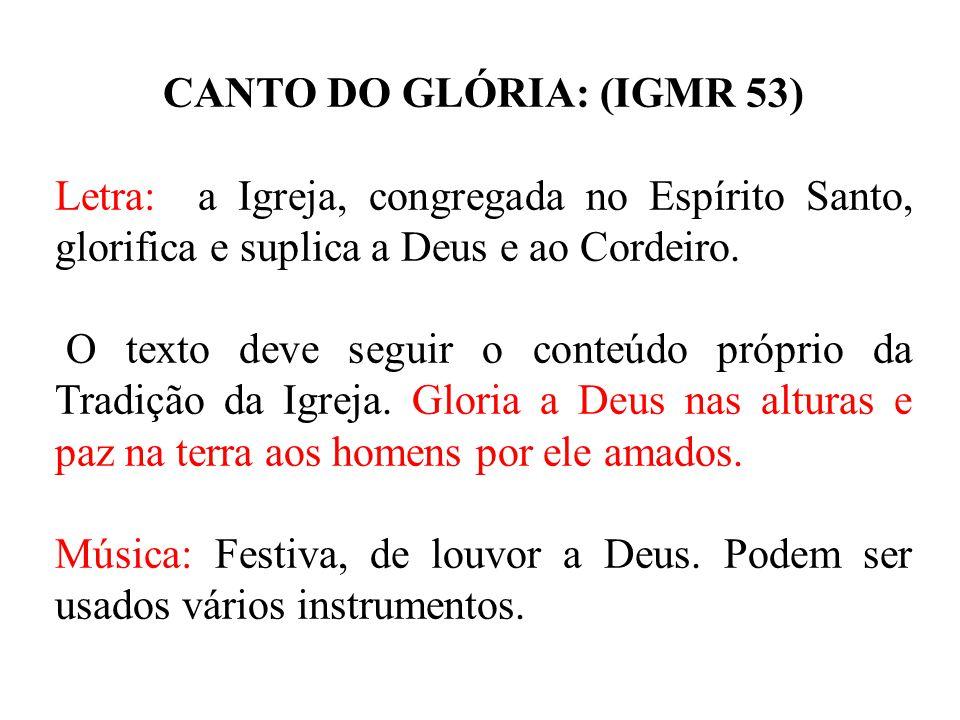 CANTO DO GLÓRIA: (IGMR 53) Letra: a Igreja, congregada no Espírito Santo, glorifica e suplica a Deus e ao Cordeiro. O texto deve seguir o conteúdo pró