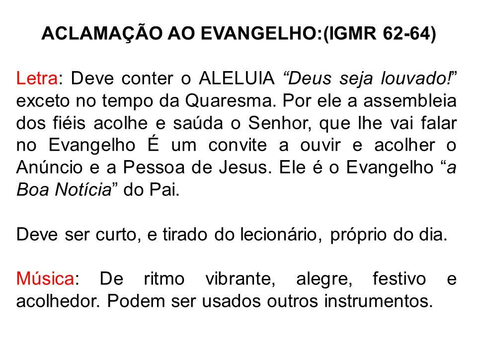 """ACLAMAÇÃO AO EVANGELHO:(IGMR 62-64) Letra: Deve conter o ALELUIA """"Deus seja louvado!"""" exceto no tempo da Quaresma. Por ele a assembleia dos fiéis acol"""