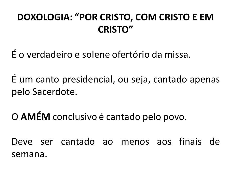 """DOXOLOGIA: """"POR CRISTO, COM CRISTO E EM CRISTO"""" É o verdadeiro e solene ofertório da missa. É um canto presidencial, ou seja, cantado apenas pelo Sace"""