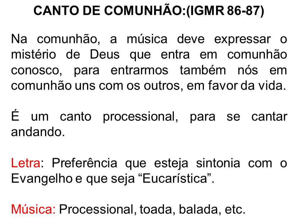CANTO DE COMUNHÃO:(IGMR 86-87) Na comunhão, a música deve expressar o mistério de Deus que entra em comunhão conosco, para entrarmos também nós em com