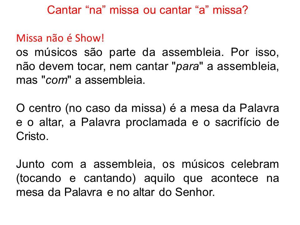 """Cantar """"na"""" missa ou cantar """"a"""" missa? Missa não é Show! os músicos são parte da assembleia. Por isso, não devem tocar, nem cantar"""