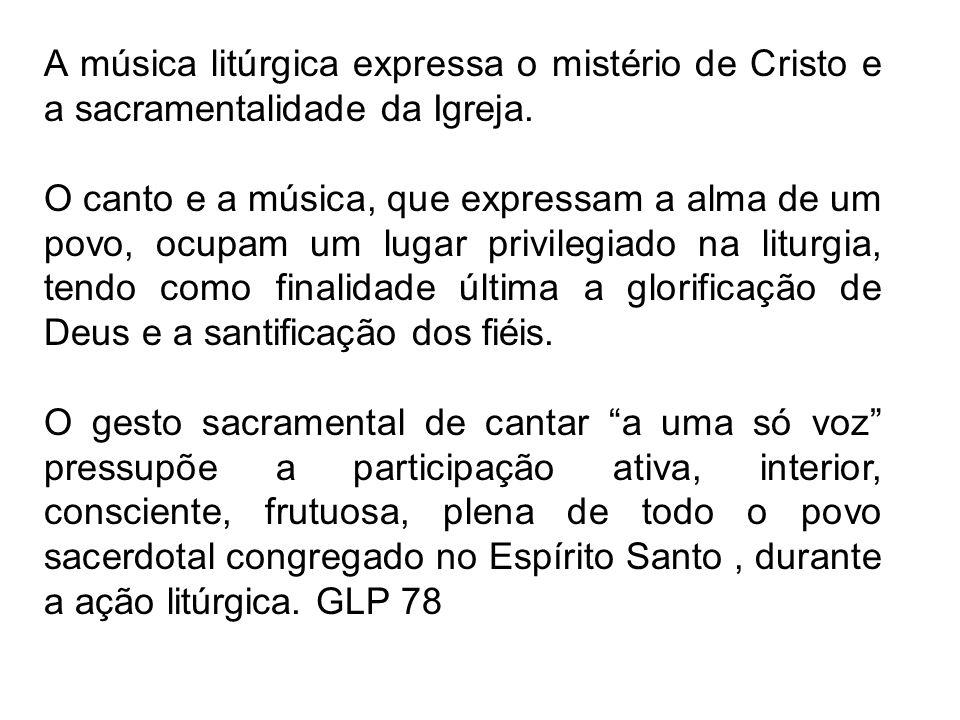A música litúrgica expressa o mistério de Cristo e a sacramentalidade da Igreja. O canto e a música, que expressam a alma de um povo, ocupam um lugar