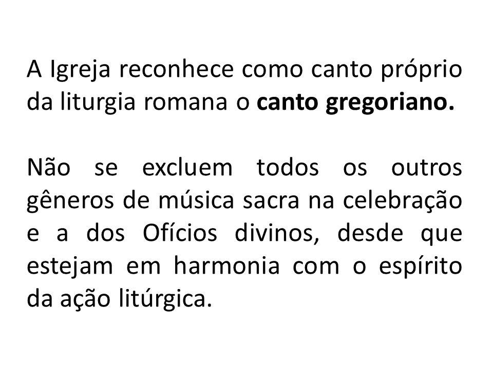 A Igreja reconhece como canto próprio da liturgia romana o canto gregoriano. Não se excluem todos os outros gêneros de música sacra na celebração e a