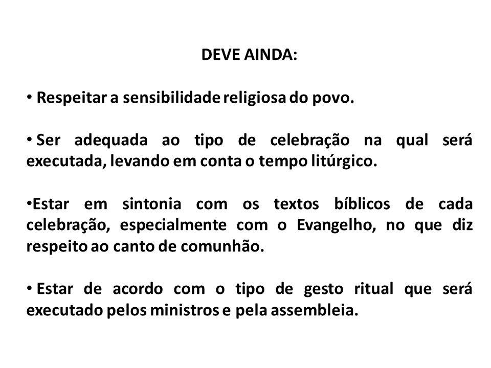 DEVE AINDA: Respeitar a sensibilidade religiosa do povo. Ser adequada ao tipo de celebração na qual será executada, levando em conta o tempo litúrgico