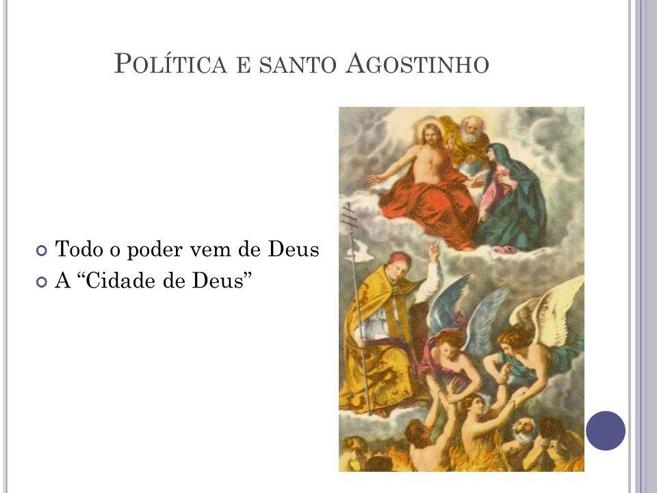"""P OLÍTICA E SANTO A GOSTINHO Todo o poder vem de Deus A """"Cidade de Deus"""""""