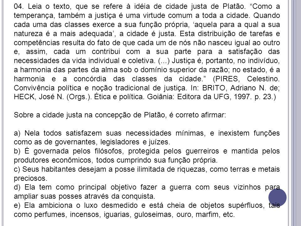 """04. Leia o texto, que se refere à idéia de cidade justa de Platão. """"Como a temperança, também a justiça é uma virtude comum a toda a cidade. Quando ca"""