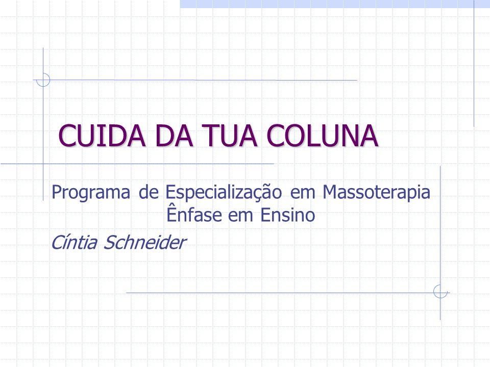 CUIDA DA TUA COLUNA Programa de Especialização em Massoterapia Ênfase em Ensino Cíntia Schneider