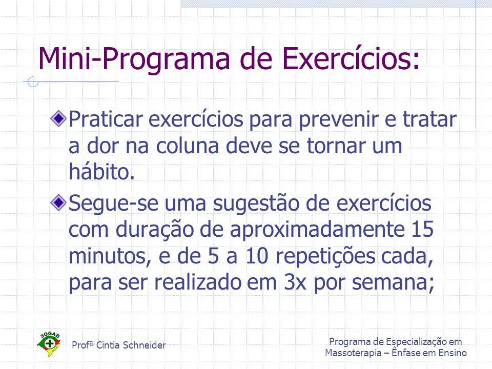 Profª Cintia Schneider Programa de Especialização em Massoterapia – Ênfase em Ensino Mini-Programa de Exercícios: Praticar exercícios para prevenir e tratar a dor na coluna deve se tornar um hábito.