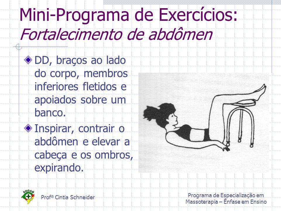 Profª Cintia Schneider Programa de Especialização em Massoterapia – Ênfase em Ensino Mini-Programa de Exercícios: Fortalecimento de abdômen DD, braços ao lado do corpo, membros inferiores fletidos e apoiados sobre um banco.