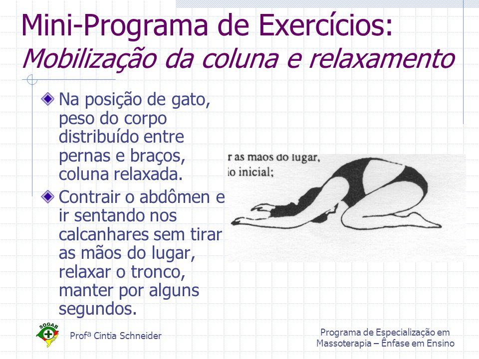 Profª Cintia Schneider Programa de Especialização em Massoterapia – Ênfase em Ensino Mini-Programa de Exercícios: Mobilização da coluna e relaxamento Na posição de gato, peso do corpo distribuído entre pernas e braços, coluna relaxada.