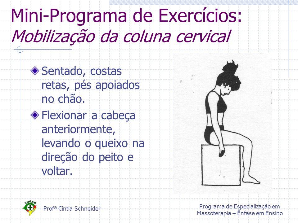 Profª Cintia Schneider Programa de Especialização em Massoterapia – Ênfase em Ensino Mini-Programa de Exercícios: Mobilização da coluna cervical Sentado, costas retas, pés apoiados no chão.