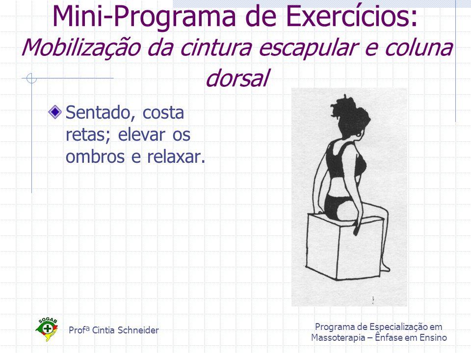 Profª Cintia Schneider Programa de Especialização em Massoterapia – Ênfase em Ensino Mini-Programa de Exercícios: Mobilização da cintura escapular e coluna dorsal Sentado, costa retas; elevar os ombros e relaxar.