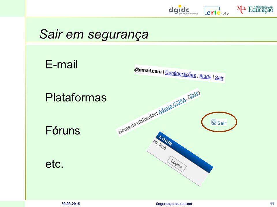30-03-2015Segurança na Internet11 Sair em segurança Sair em segurança E-mail Plataformas Fóruns etc.