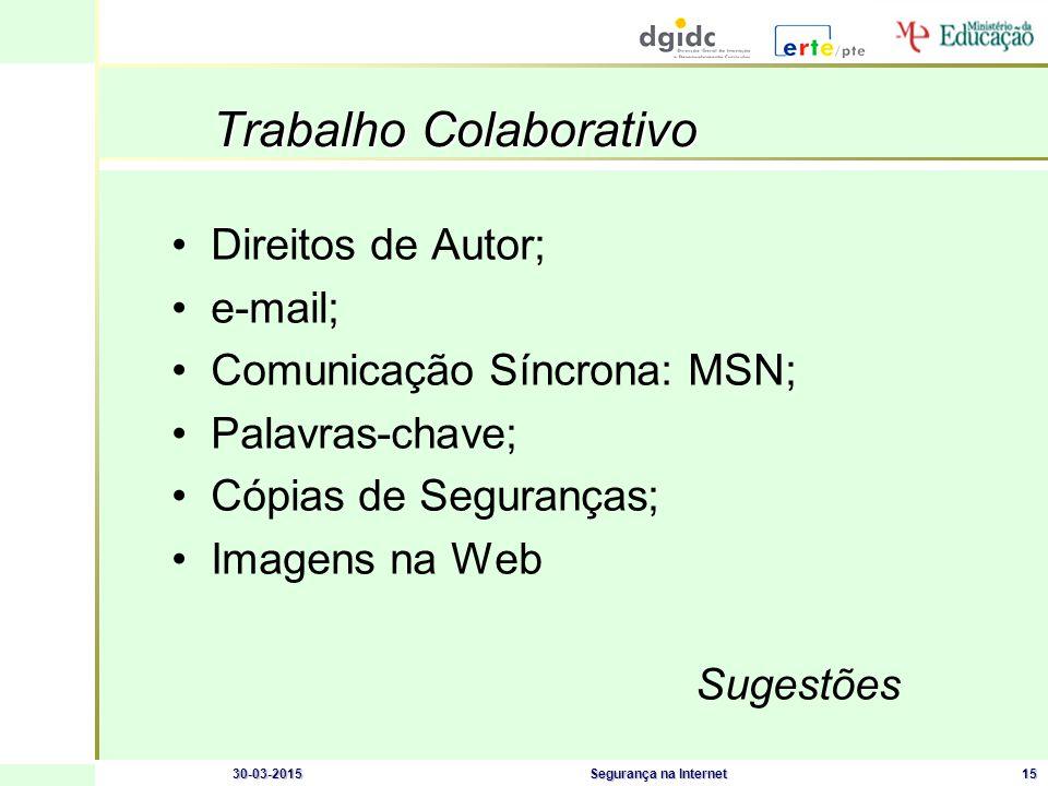 30-03-2015Segurança na Internet15 Trabalho Colaborativo Direitos de Autor; e-mail; Comunicação Síncrona: MSN; Palavras-chave; Cópias de Seguranças; Imagens na Web Sugestões