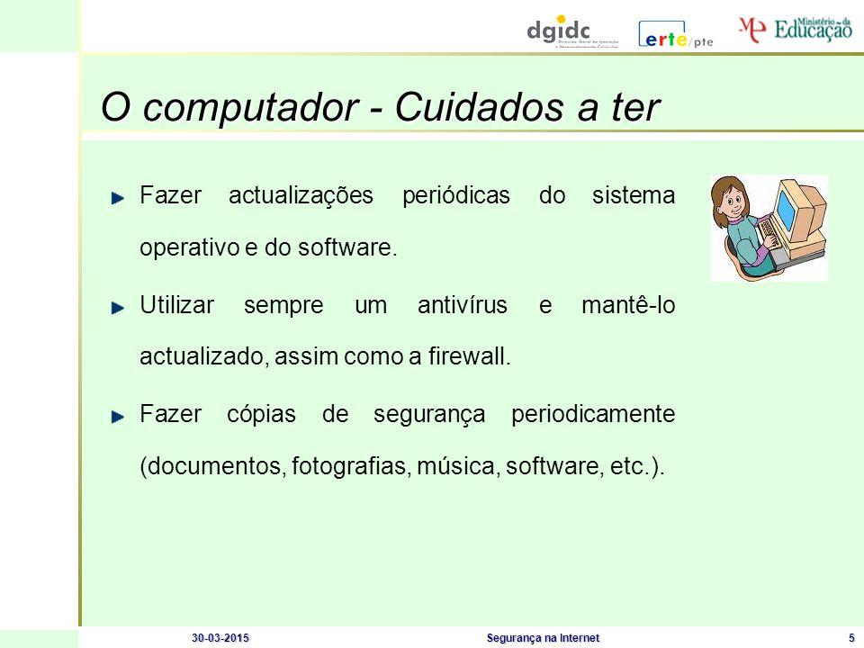 30-03-2015Segurança na Internet5 O computador - Cuidados a ter O computador - Cuidados a ter Fazer actualizações periódicas do sistema operativo e do software.
