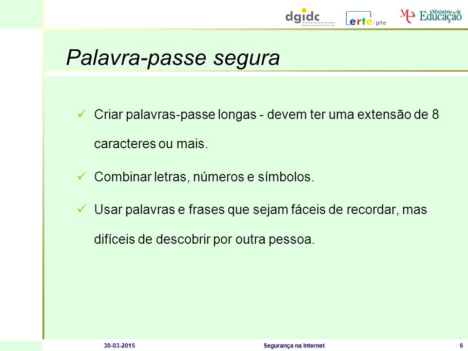30-03-2015Segurança na Internet7 Palavra-passe segura Sequências ou caracteres repetidos: 12345678, 222222, abcdefg, .