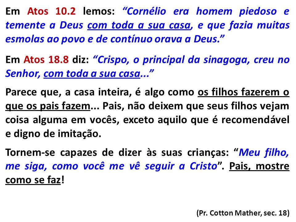 """Em Atos 10.2 lemos: """"Cornélio era homem piedoso e temente a Deus com toda a sua casa, e que fazia muitas esmolas ao povo e de contínuo orava a Deus."""""""