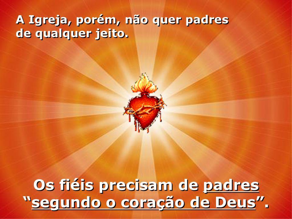 Os fiéis precisam de padres segundo o coração de Deus .