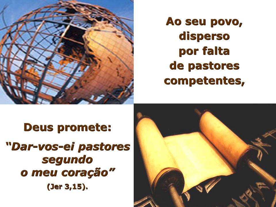 Deus promete: Dar-vos-ei pastores segundo o meu coração (Jer 3,15).