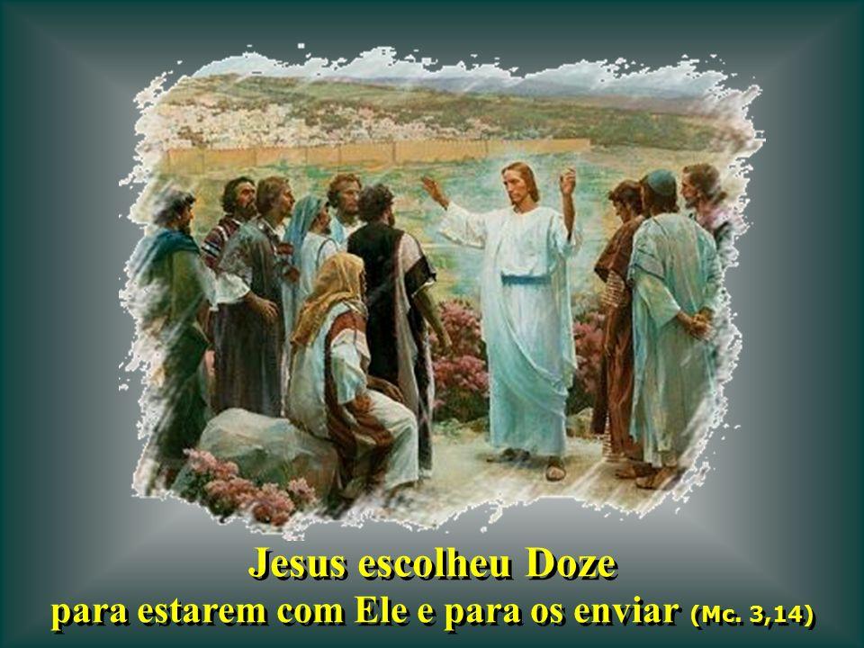 Jesus escolheu Doze para estarem com Ele e para os enviar (Mc.