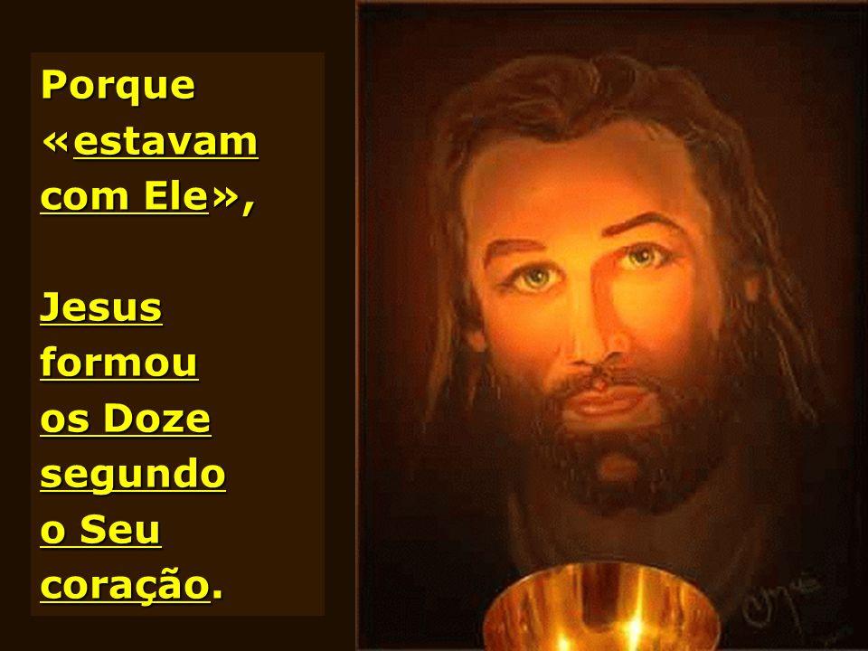 Porque «estavam com Ele», Jesus formou os Doze segundo o Seu coração.